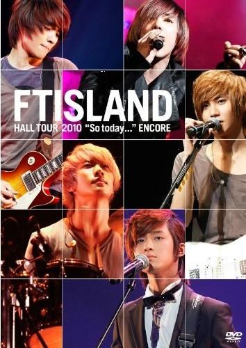 "FTISLAND HALL TOUR ""So today…"" ENCORE"