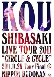 "Kou Shibasaki Live Tour 2011 ""CIRCLE & CYCLE"" 2011.11.28 Tour Final@NIPPON BUDOKAN"
