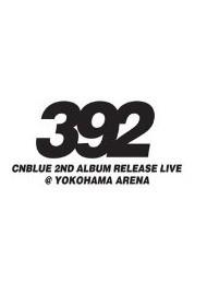 CNBLUE 2nd Album Release Live ~392~ @ YOKOHAMA ARENA