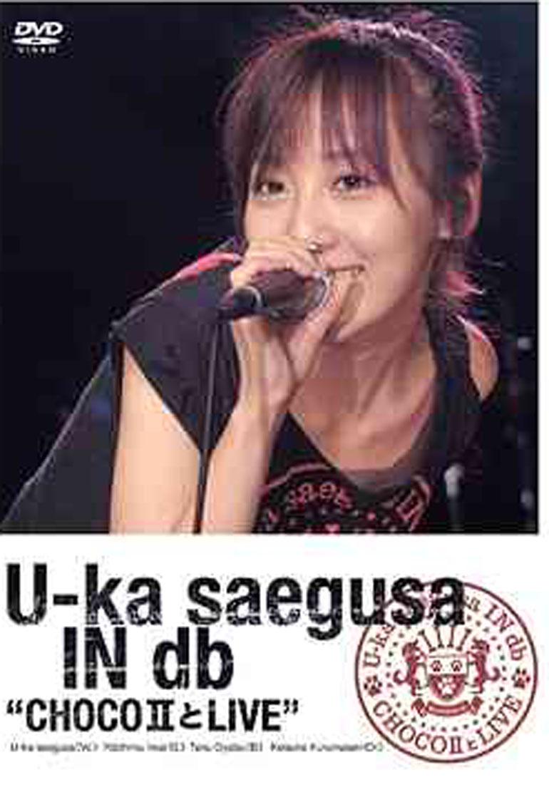 """U-ka saegusa IN db """"CHOCO II とLIVE"""""""