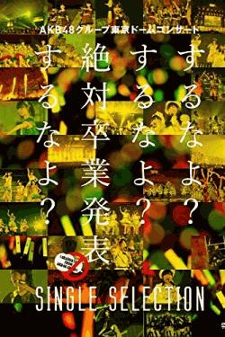[DVD] AKB48グループ東京ドームコンサート ~するなよ?するなよ? 絶対卒業発表するなよ?~ SINGLE SELECTION